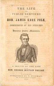 The life and public services of the Hon. James Knox Polk by George H. Hickman