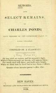 Cover of: Memoirs, and select remains, of Charles Pond, late member of the sophomore class in Yale College by Ray Palmer