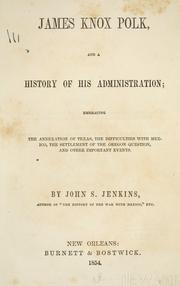 James Knox Polk, and a history of his administration by Jenkins, John S.