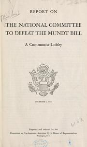 Cover of: Report on the National Committee to Defeat the Mundt Bill by United States. Congress. House. Committee on Un-American Activities.