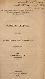 The right of private judgment in religion, vindicated against the claims of the Romish Church and all kindred usurpations, in a Dudleian lecture, delivered before the University in Cambridge, 24 October, 1821 PDF