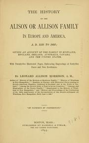 The history of the Alison, or Allison family in Europe and America, A.D. 1135 to 1893 by Morrison, Leonard Allison