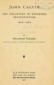 John Calvin, the organiser of reformed Protestantism, 1509-1564 by Williston Walker