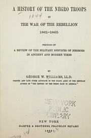 A history of the Negro troops in the War of the Rebellion, 1861-1865 by George Washington Williams