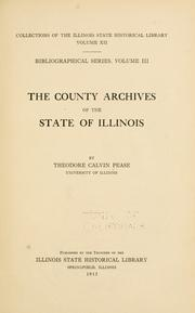 The county archives of the state of Illinois by Pease, Theodore Calvin