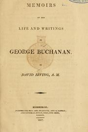 Memoirs of the life and writings of George Buchanan by David Irving