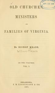 Old churches, ministers and families of Virginia by William Meade