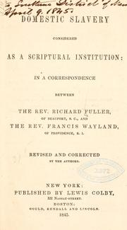 Domestic slavery considered as a Scriptural institution by Fuller, Richard