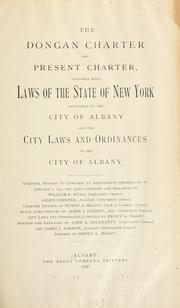 Cover of: The Dongan charter and present charter, together with laws of the state of New York applicable to the city of Albany, and the city laws and ordinances of the city of Albany ... by Albany (N.Y.)