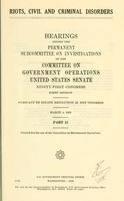 Riots, civil and criminal disorders by United States. Congress. Senate. Committee on Government Operations. Permanent Subcommittee on Investigations.