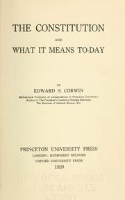The Constitution and what it means today by Edward S. Corwin, Edward Samuel Corwin