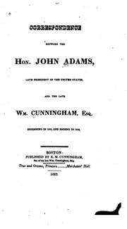 Correspondence between the Hon. John Adams, late president of the United States, and the late Wm. Cunningham, Esq by Adams, John