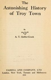 The Astonishing History of Troy Town by Sir Arthur Thomas Quiller-Couch, Quiller-Couch, Arthur Thomas Sir