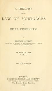 A treatise on the law of mortgages of real property by Leonard A. Jones