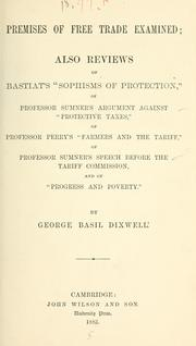 Premises of free trade examined by George Basil Dixwell