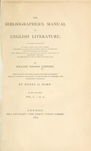 The bibliographer's manual of English literature by William Thomas Lowndes