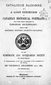Catalogue raisonné of a loan exhibition of Canadian historical portraits and other objects relating to Canadian archeology by Numismatic and Antiquarian Society of Montreal.