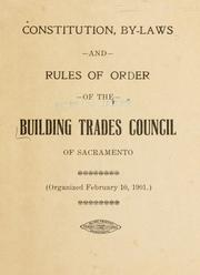 Constitution, by-laws and rules of order of the Building Trades Council of Sacramento, organized February 10, 1901 Cal Building Trades Council (Sacramento
