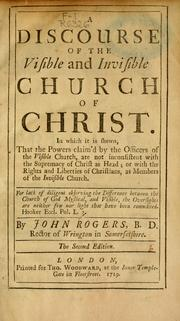 A discourse of the visible and invisible Church of Christ by Rogers, John