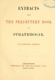 Extracts from the presbytery book of Strathbogie. A.D. M.DC.XXXI.-M.DC.LIV by Church of Scotland. Presbytery of Strathbogie.