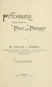 Fitchburg, Massachusetts, past and present by Emerson, William Andrew