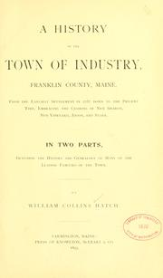 Cover of: A history of the town of Industry, Franklin County, Maine, from the earliest settlement in 1787 down to the present time by William Collins Hatch
