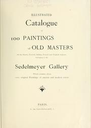 Illustrated catalogue of 100 paintings of Old Masters of the Dutch, Flemish, Italian, French and English schools belonging to the Sedelmeyer Gallery which contains about 1000 original paintings of ancient and modern artists PDF