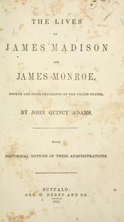 The lives of James Madison and James Monroe, fourth and fifth presidents of the United States by Adams, John Quincy