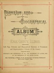 Cover of: Portrait and biographical album of Knox county, Illinois by containing portraits and biographical sketches of prominent and representative citizens, governors of Illinois, and of the presidents of the United States. Also containing a history of the county from its earliest settlement up to the present time.