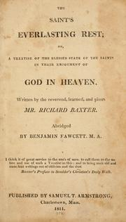 The saint's everlasting rest, or, A treatise of the blessed state of the saints in their enjoyment of God in heaven by Richard Baxter