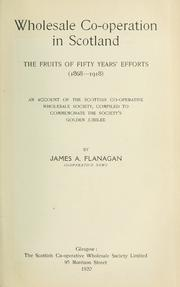 Wholesale co-operation in Scotland by James A. Flanagan