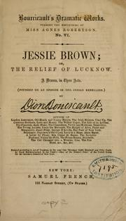 Jessie Brown, or, The relief of Lucknow by Dion Boucicault