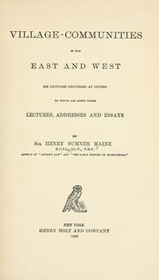 Village-communities in the East and West; six lectures delivered at Oxford to which are added other lectures, addresses and essays, by Sir Henry Sumner Maine by Henry Sumner Maine