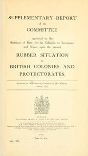 Supplementary report of a Committee appointed by the Secretary of State for the Colonies, to investigate and report upon the present rubber situation in British Colonies and Protectorates .. PDF