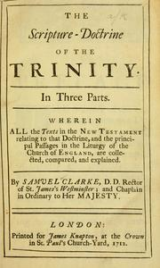 The scripture-doctrine of the Trinity by Clarke, Samuel