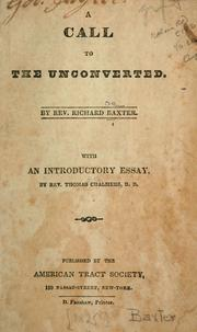 A call to the unconverted, to turn and live by Richard Baxter