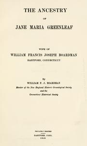 Cover of: The ancestry of Jane Maria Greenleaf, wife of William Francis Joseph Boardman, Hartford, Connecticut by William Francis Joseph Boardman