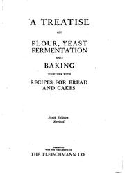 A Treatise on Flour, Yeast, Fermentation, and Baking: Together with Recipes .. PDF