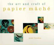 The art and craft of papier mâché by Juliet Bawden