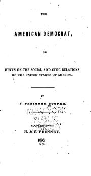 The American democrat, or, Hints on the social and civic relations of the United States of America by James Fenimore Cooper