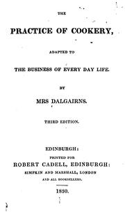 The Practice of Cookery: Adapted to the Business of Every Day Life by Dalgairns