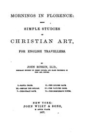 Mornings in Florence: Being Simple Studies of Christian Art, for English .. by John Ruskin
