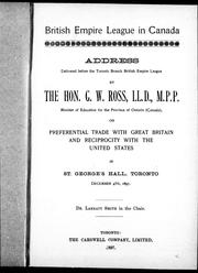 Address delivered before the Toronto Branch British Empire League by the Hon. G.W. Ross, LL.D., M.P.P., Minister of Education for the province of Ontario (Canada) on preferential trade with Great Britain, and reciprocity with the United States in St. George's Hall, Toronto, December 4th, 1897 PDF