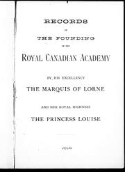 Records of the founding of the Royal Canadian Academy by His Excellency the Marquis of Lorne and Her Royal Highness the Princess Louise by Royal Canadian Academy of Arts.