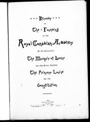 Records of the founding of the Royal Canadian Academy by His Excellency the Marquis of Lorne and Her Royal Highness Princess Louise by Royal Canadian Academy of Arts.