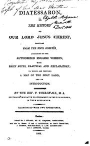 Diatessaron, or, The history of our lord Jesus Christ, compiled from the ...