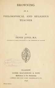 Browning as a philosophical and religious teacher by Jones, Henry Sir