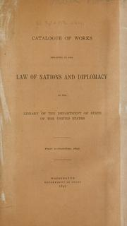 Catalogue of works relating to the law of nations and diplomacy in the library of the Department of State of the United States by United States. Dept. of State. Library.