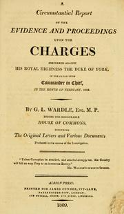 A circumstantial report of the evidence and proceedings upon the charges preferred against His Royal Highness the Duke of York in the capacity of commander in chief, in the months of February and March, 1809 PDF