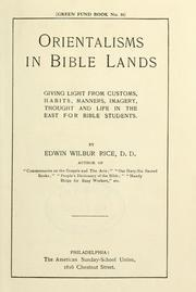 Orientalisms in Bible lands, giving light from customs, habits, manners, imagery, thought and life in the East for Bible students PDF
